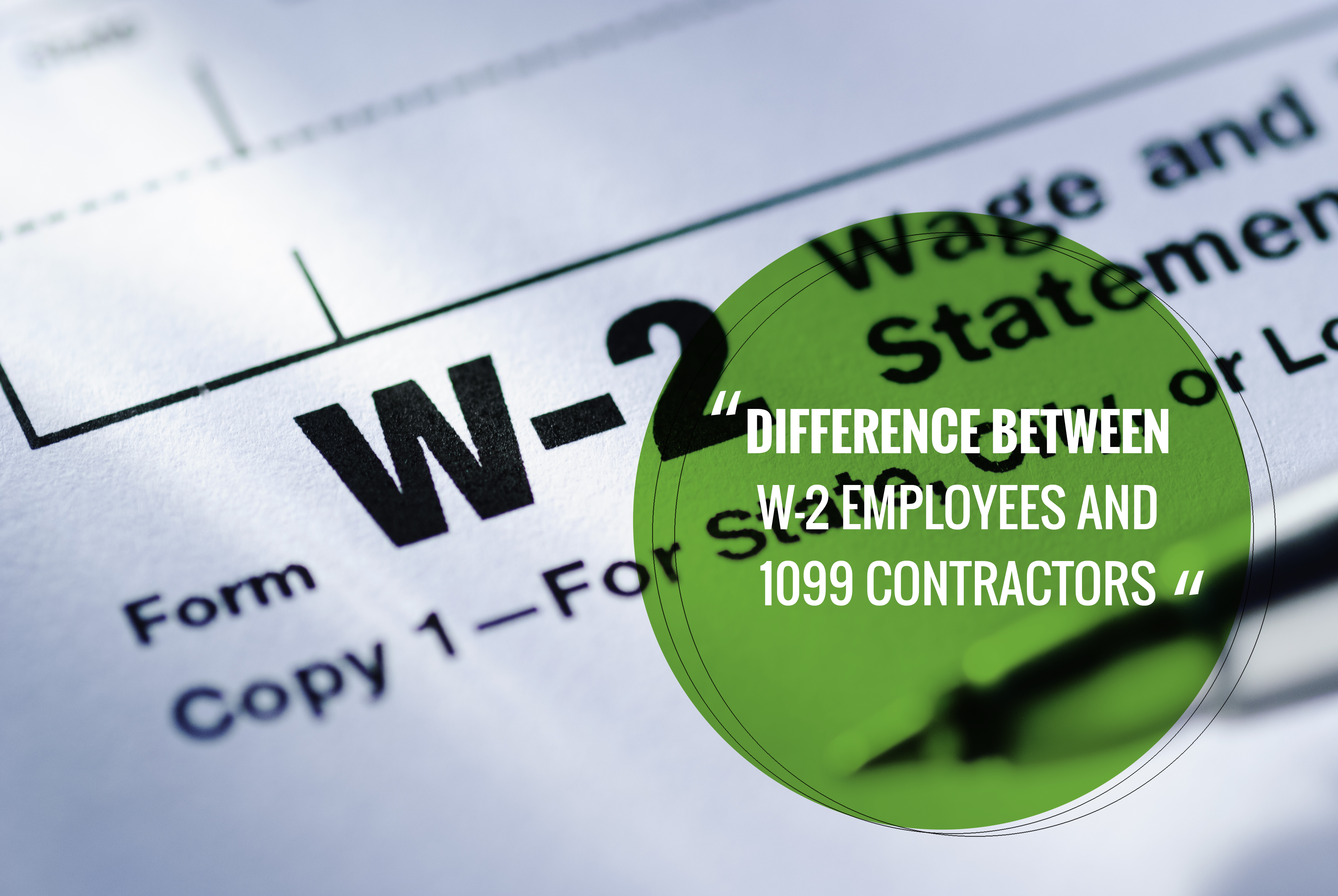 Difference Between W-2 Employees and 1099 Contractors